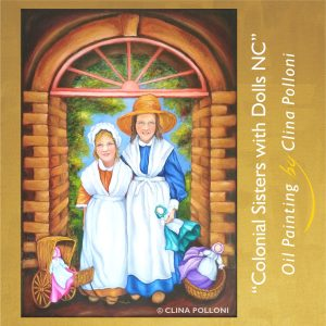 Colonial Sisters with Dolls NC-Painting by Clina Polloni